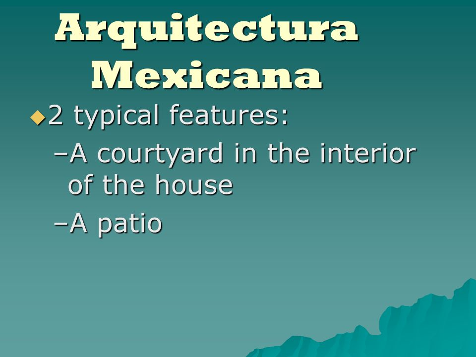 Arquitectura Mexicana 2 typical features: 2 typical features: –A courtyard in the interior of the house –A patio