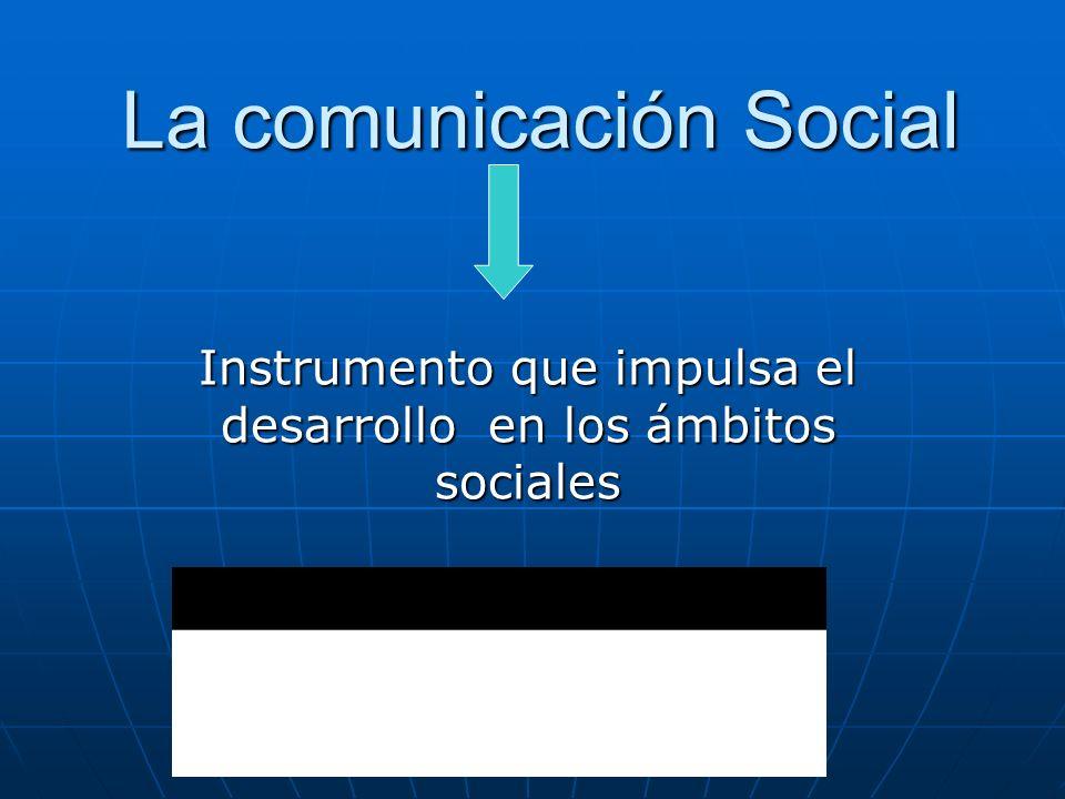 La comunicación Social Instrumento que impulsa el desarrollo en los ámbitos sociales