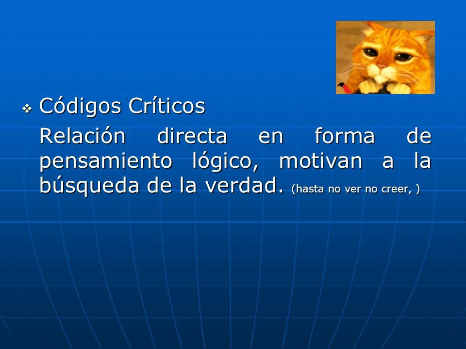 Códigos Críticos Códigos Críticos Relación directa en forma de pensamiento lógico, motivan a la búsqueda de la verdad.