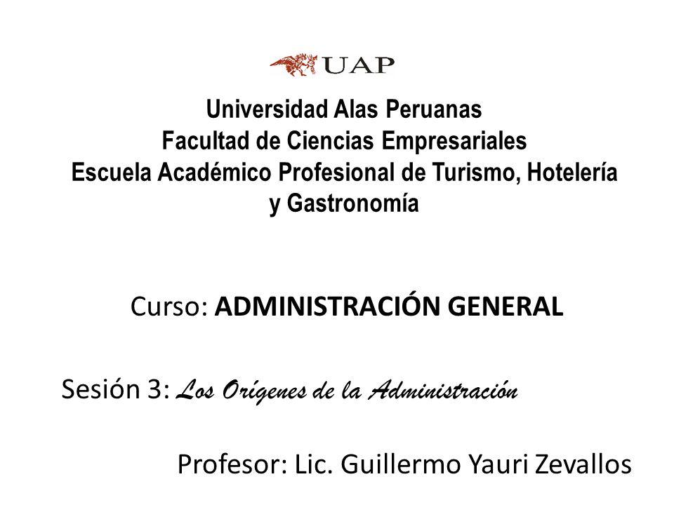 Universidad Alas Peruanas Facultad de Ciencias Empresariales Escuela Académico Profesional de Turismo, Hotelería y Gastronomía Profesor: Lic. Guillerm