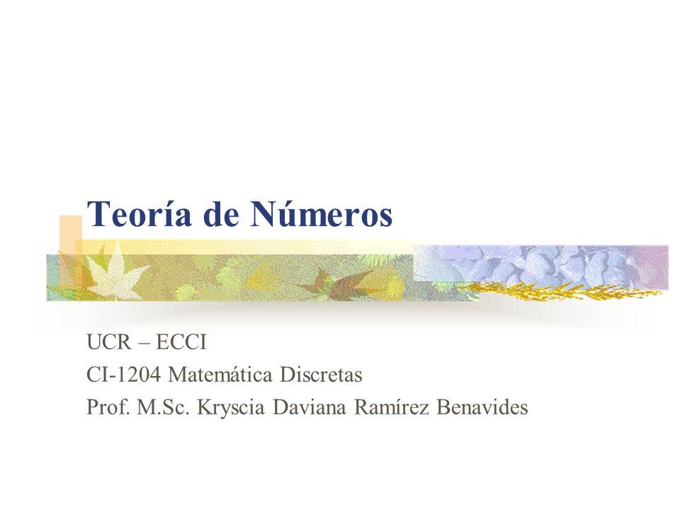 UCR-ECCI CI-1204 Matemática Discretas Teoría de Números Cálculo del MCD – Algoritmo de Euclides (cont.) El algoritmo funciona de la siguiente manera: Se comienza calculando a 0 = a y b 0 = b.
