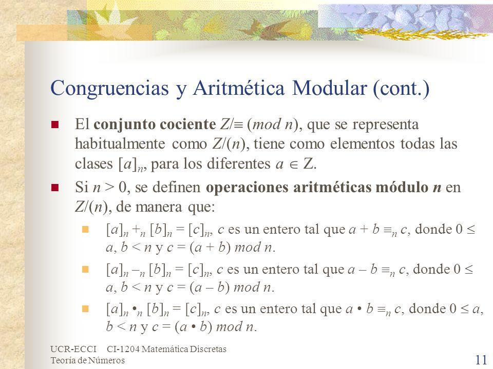 UCR-ECCI CI-1204 Matemática Discretas Teoría de Números Congruencias y Aritmética Modular (cont.) El conjunto cociente Z/ (mod n), que se representa h