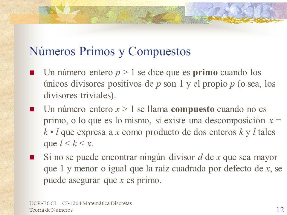 UCR-ECCI CI-1204 Matemática Discretas Teoría de Números Números Primos y Compuestos Un número entero p > 1 se dice que es primo cuando los únicos divi