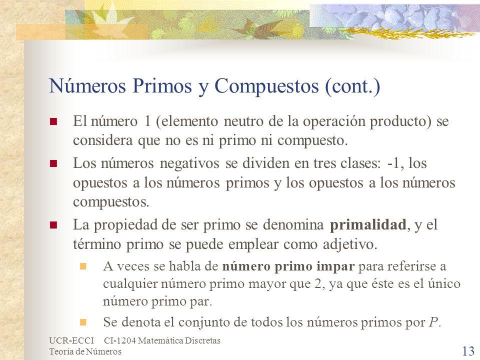 UCR-ECCI CI-1204 Matemática Discretas Teoría de Números Números Primos y Compuestos (cont.) El número 1 (elemento neutro de la operación producto) se