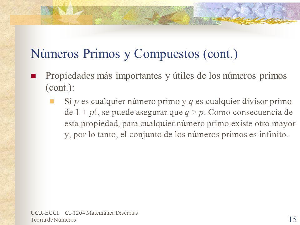 UCR-ECCI CI-1204 Matemática Discretas Teoría de Números Números Primos y Compuestos (cont.) Propiedades más importantes y útiles de los números primos