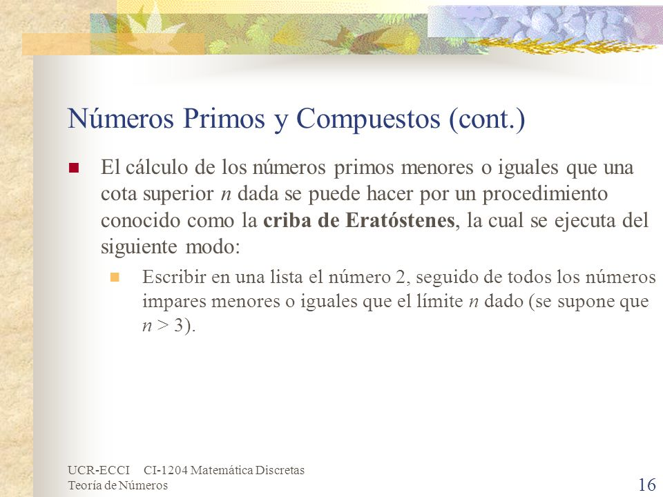 UCR-ECCI CI-1204 Matemática Discretas Teoría de Números Números Primos y Compuestos (cont.) El cálculo de los números primos menores o iguales que una