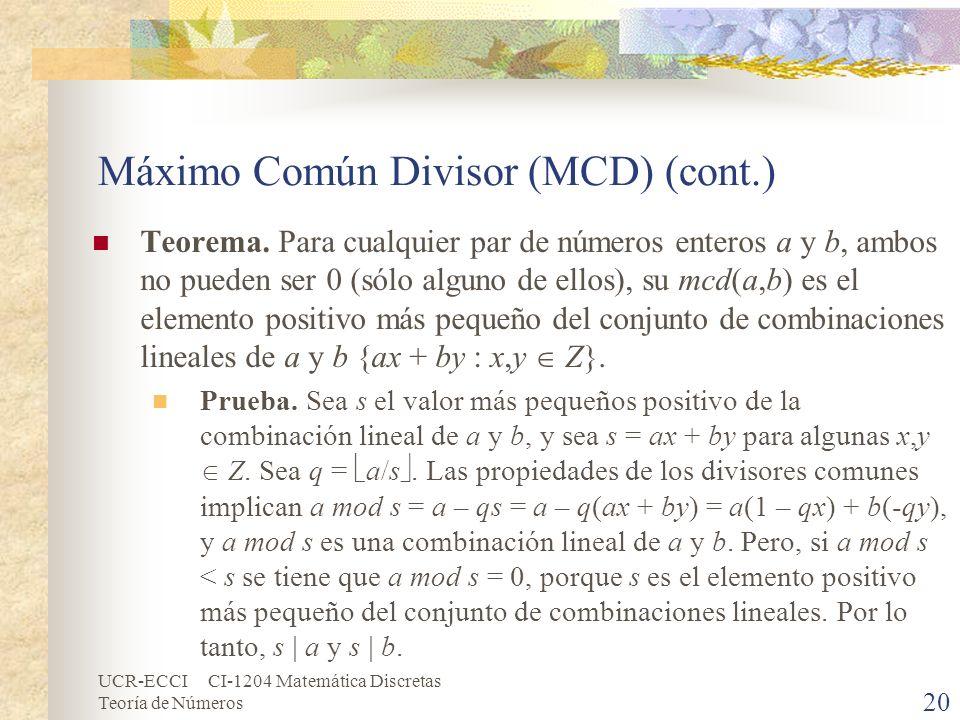 UCR-ECCI CI-1204 Matemática Discretas Teoría de Números Máximo Común Divisor (MCD) (cont.) Teorema. Para cualquier par de números enteros a y b, ambos