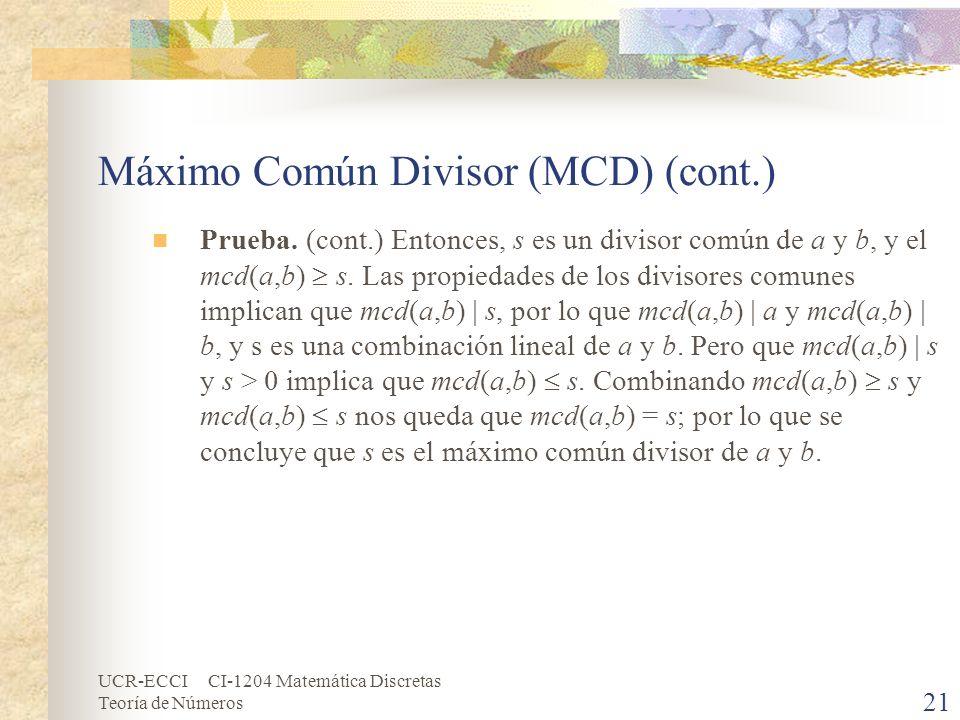 UCR-ECCI CI-1204 Matemática Discretas Teoría de Números Máximo Común Divisor (MCD) (cont.) Prueba. (cont.) Entonces, s es un divisor común de a y b, y