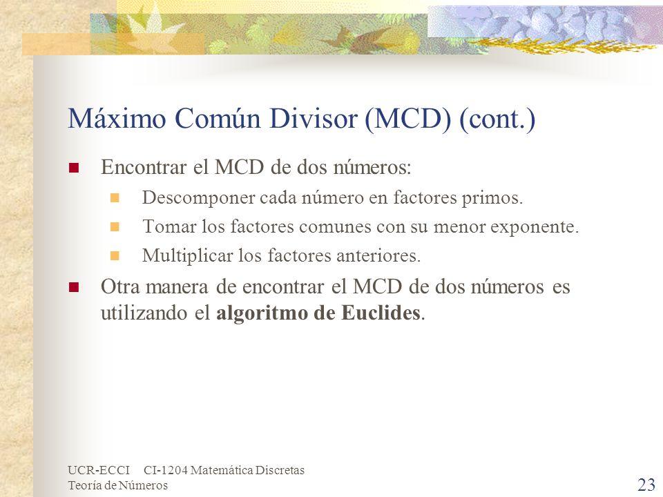 UCR-ECCI CI-1204 Matemática Discretas Teoría de Números Máximo Común Divisor (MCD) (cont.) Encontrar el MCD de dos números: Descomponer cada número en