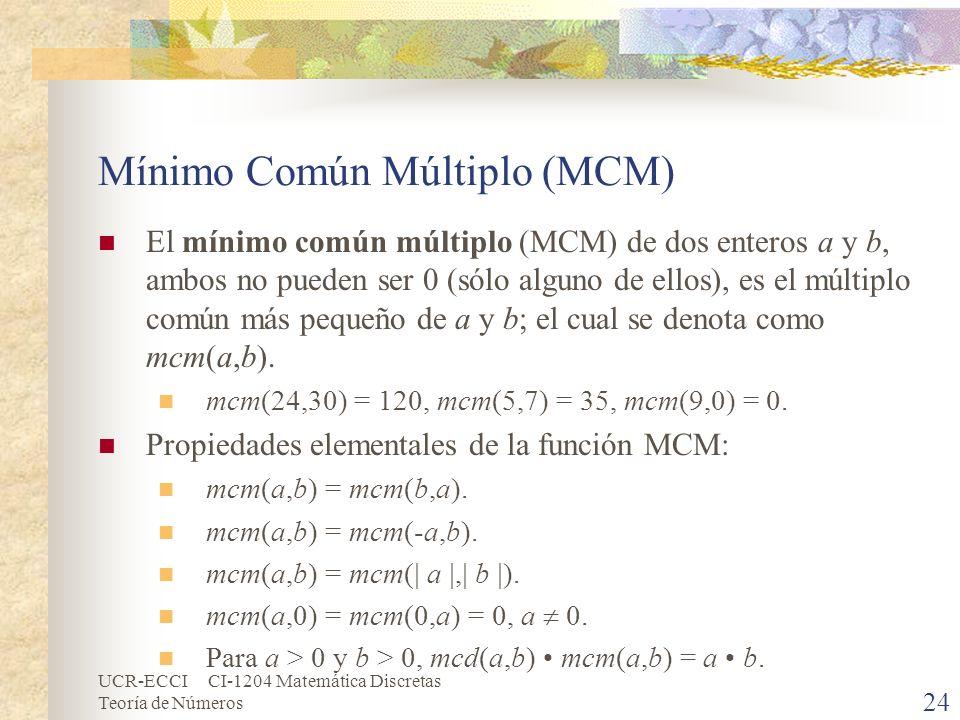 UCR-ECCI CI-1204 Matemática Discretas Teoría de Números Mínimo Común Múltiplo (MCM) El mínimo común múltiplo (MCM) de dos enteros a y b, ambos no pued