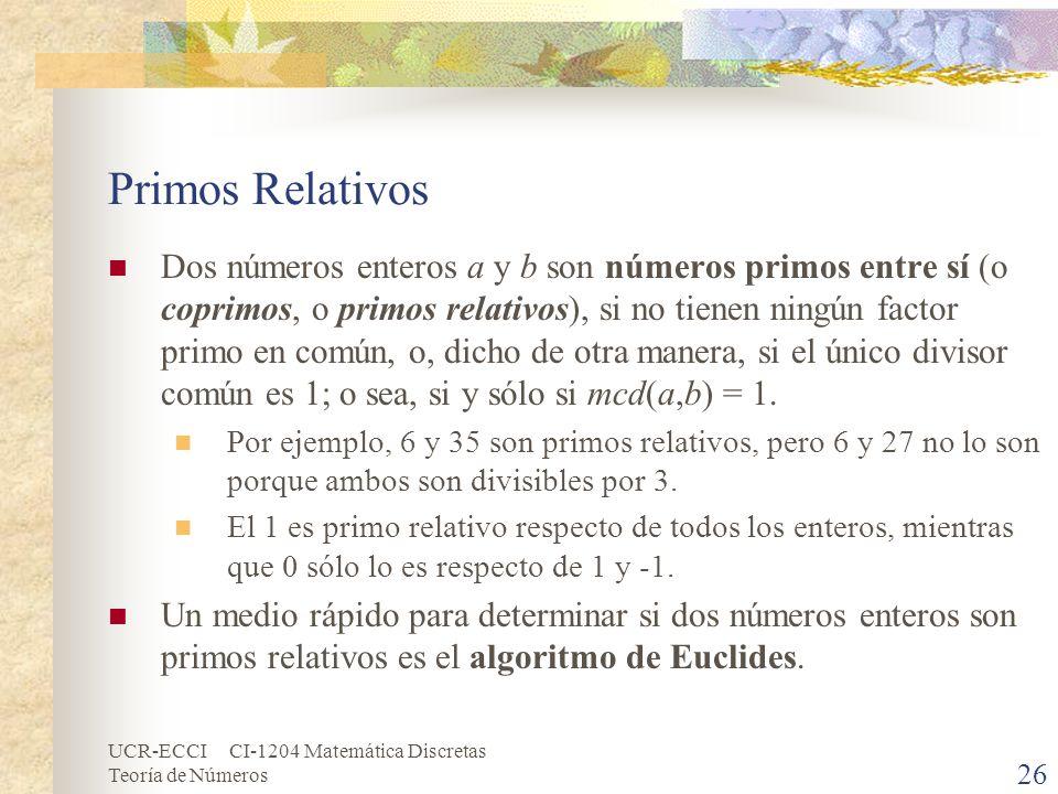 UCR-ECCI CI-1204 Matemática Discretas Teoría de Números Primos Relativos Dos números enteros a y b son números primos entre sí (o coprimos, o primos r