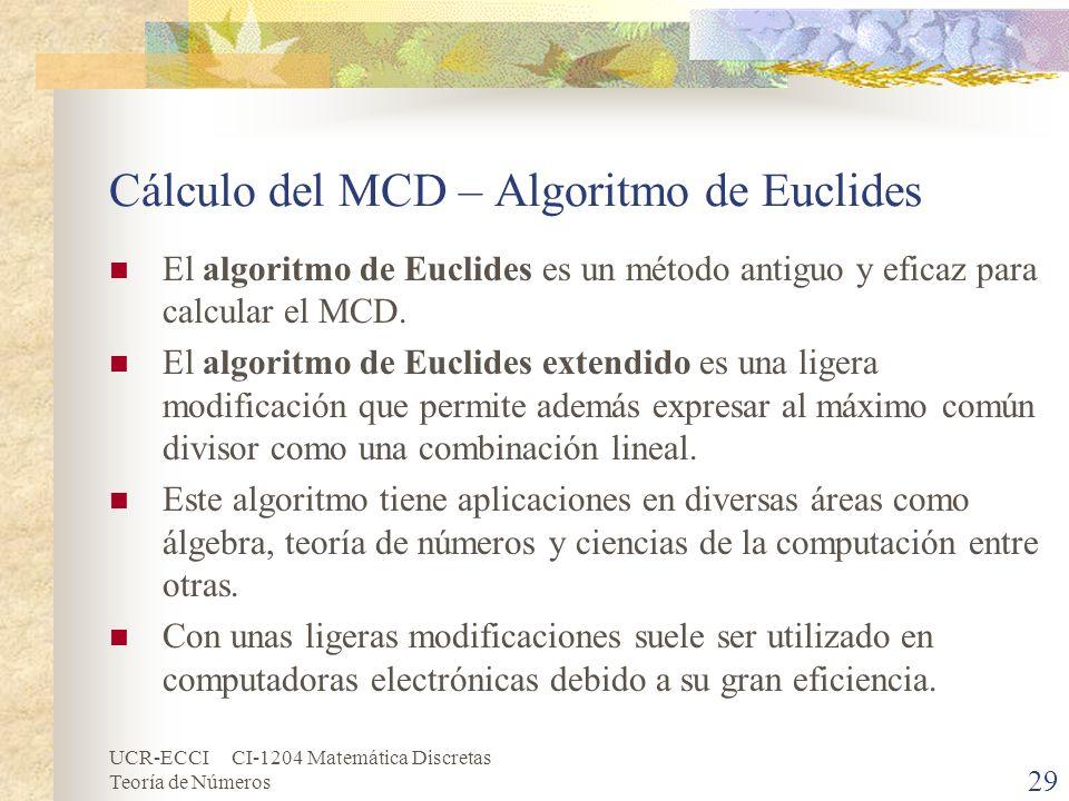UCR-ECCI CI-1204 Matemática Discretas Teoría de Números Cálculo del MCD – Algoritmo de Euclides El algoritmo de Euclides es un método antiguo y eficaz