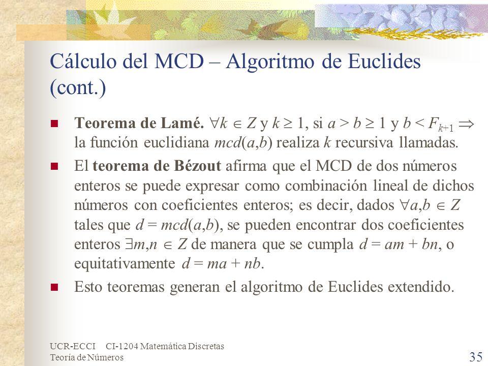 UCR-ECCI CI-1204 Matemática Discretas Teoría de Números Cálculo del MCD – Algoritmo de Euclides (cont.) Teorema de Lamé. k Z y k 1, si a > b 1 y b < F
