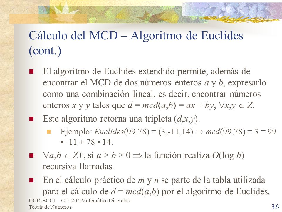 UCR-ECCI CI-1204 Matemática Discretas Teoría de Números Cálculo del MCD – Algoritmo de Euclides (cont.) El algoritmo de Euclides extendido permite, ad