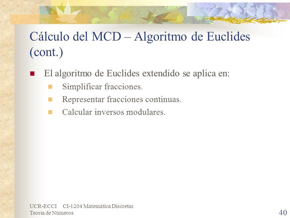 UCR-ECCI CI-1204 Matemática Discretas Teoría de Números Cálculo del MCD – Algoritmo de Euclides (cont.) El algoritmo de Euclides extendido se aplica e