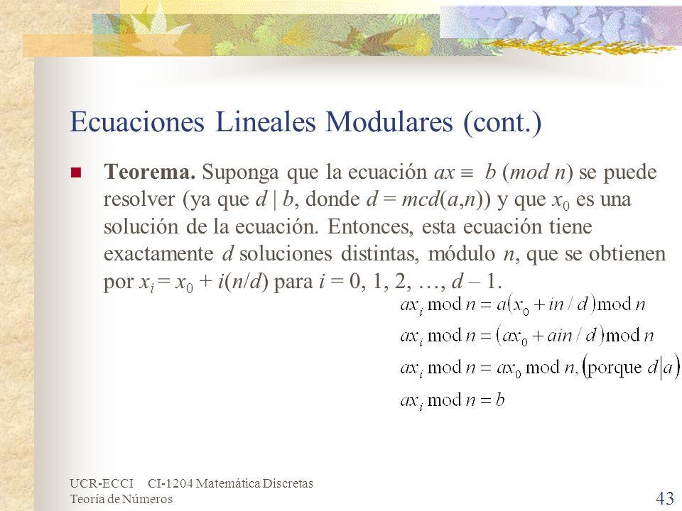 UCR-ECCI CI-1204 Matemática Discretas Teoría de Números Ecuaciones Lineales Modulares (cont.) Teorema. Suponga que la ecuación ax b (mod n) se puede r
