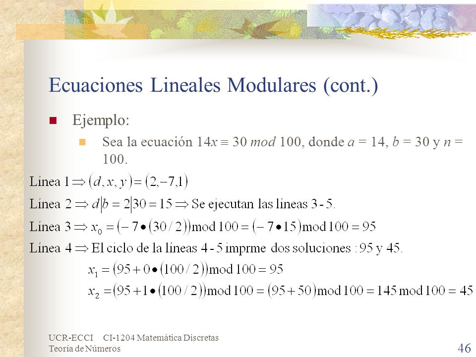 UCR-ECCI CI-1204 Matemática Discretas Teoría de Números Ecuaciones Lineales Modulares (cont.) Ejemplo: Sea la ecuación 14x 30 mod 100, donde a = 14, b