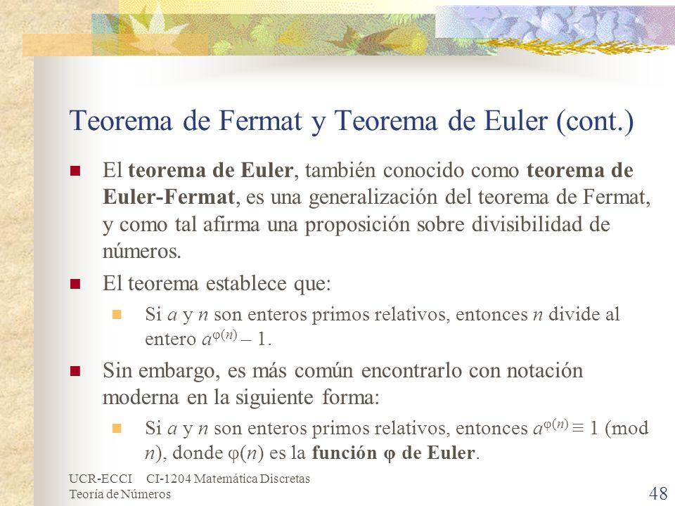 UCR-ECCI CI-1204 Matemática Discretas Teoría de Números Teorema de Fermat y Teorema de Euler (cont.) El teorema de Euler, también conocido como teorem