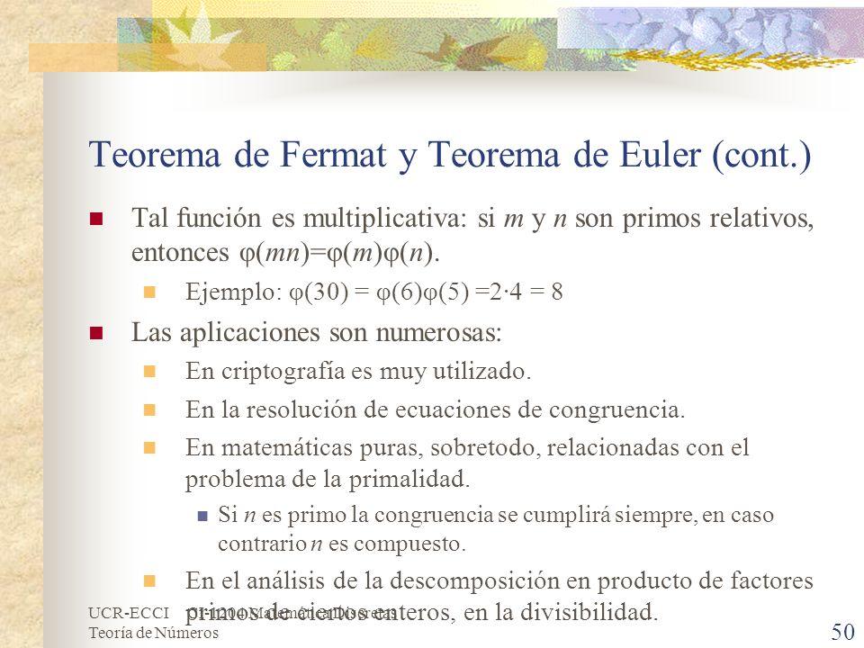 UCR-ECCI CI-1204 Matemática Discretas Teoría de Números Teorema de Fermat y Teorema de Euler (cont.) Tal función es multiplicativa: si m y n son primo