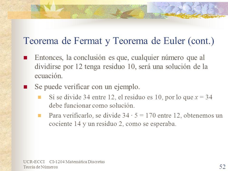 UCR-ECCI CI-1204 Matemática Discretas Teoría de Números Teorema de Fermat y Teorema de Euler (cont.) Entonces, la conclusión es que, cualquier número