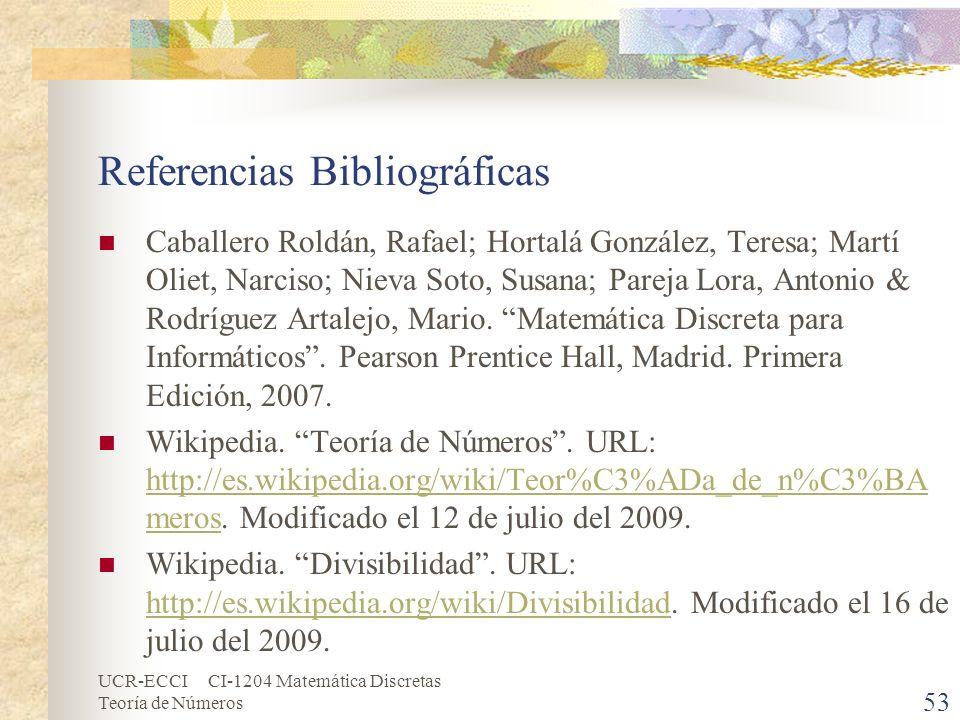 UCR-ECCI CI-1204 Matemática Discretas Teoría de Números 53 Referencias Bibliográficas Caballero Roldán, Rafael; Hortalá González, Teresa; Martí Oliet,