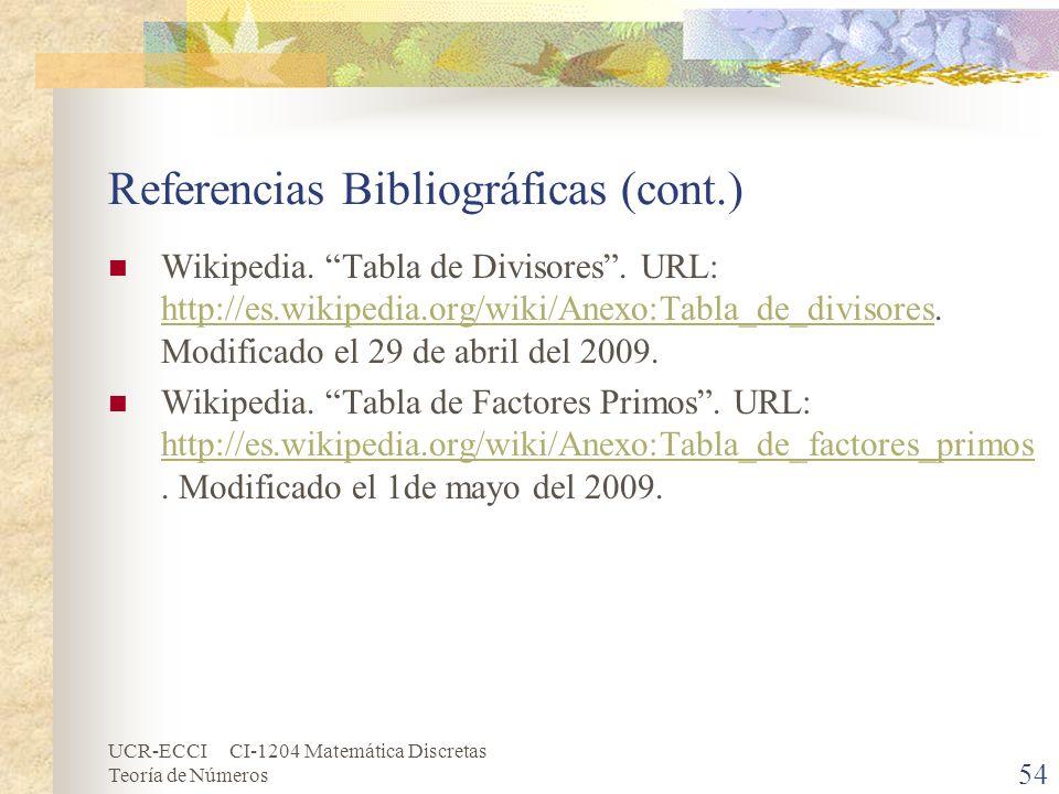 UCR-ECCI CI-1204 Matemática Discretas Teoría de Números 54 Referencias Bibliográficas (cont.) Wikipedia. Tabla de Divisores. URL: http://es.wikipedia.