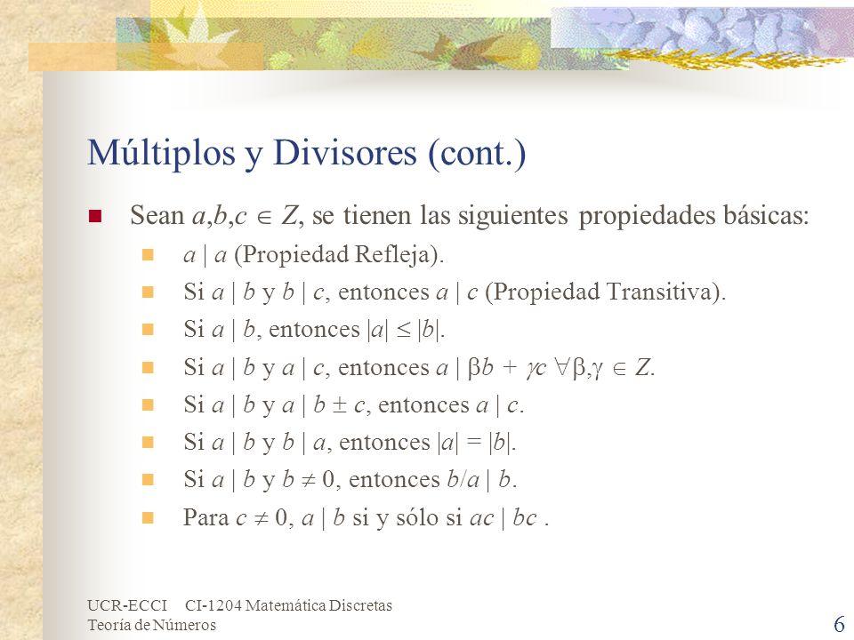 UCR-ECCI CI-1204 Matemática Discretas Teoría de Números Números Primos y Compuestos (cont.) Cálculo de los números primos menores o iguales que n (cont.): Repetir el siguiente proceso, para ir tachando algunos números de la lista: Considerar el primer número primo p de la lista que sea mayor que 2 y no esté tachado (al inicio es el 3), se debe asegurar que p sea primo.