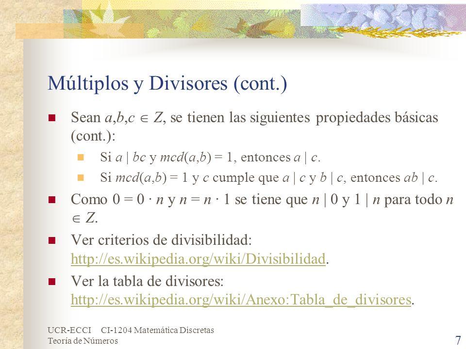 UCR-ECCI CI-1204 Matemática Discretas Teoría de Números Múltiplos y Divisores (cont.) Sean a,b,c Z, se tienen las siguientes propiedades básicas (cont