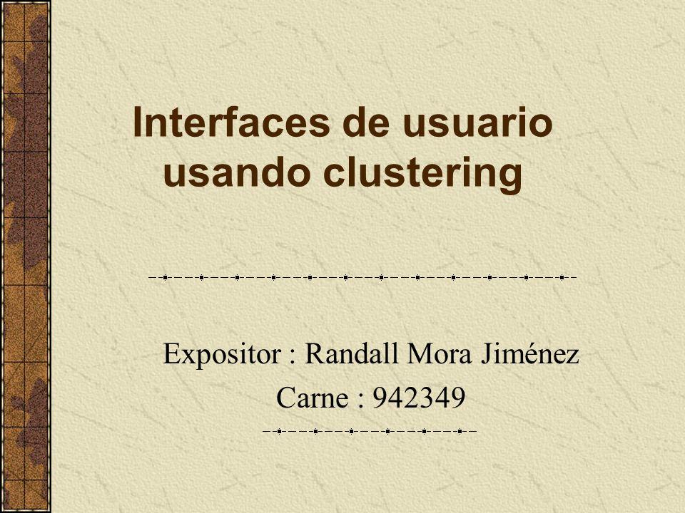 Interfaces de usuario usando clustering Expositor : Randall Mora Jiménez Carne : 942349