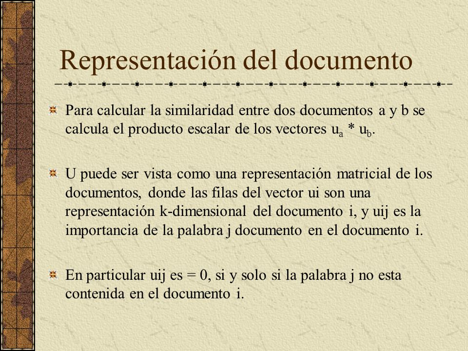 Representación del documento Para calcular la similaridad entre dos documentos a y b se calcula el producto escalar de los vectores u a * u b.