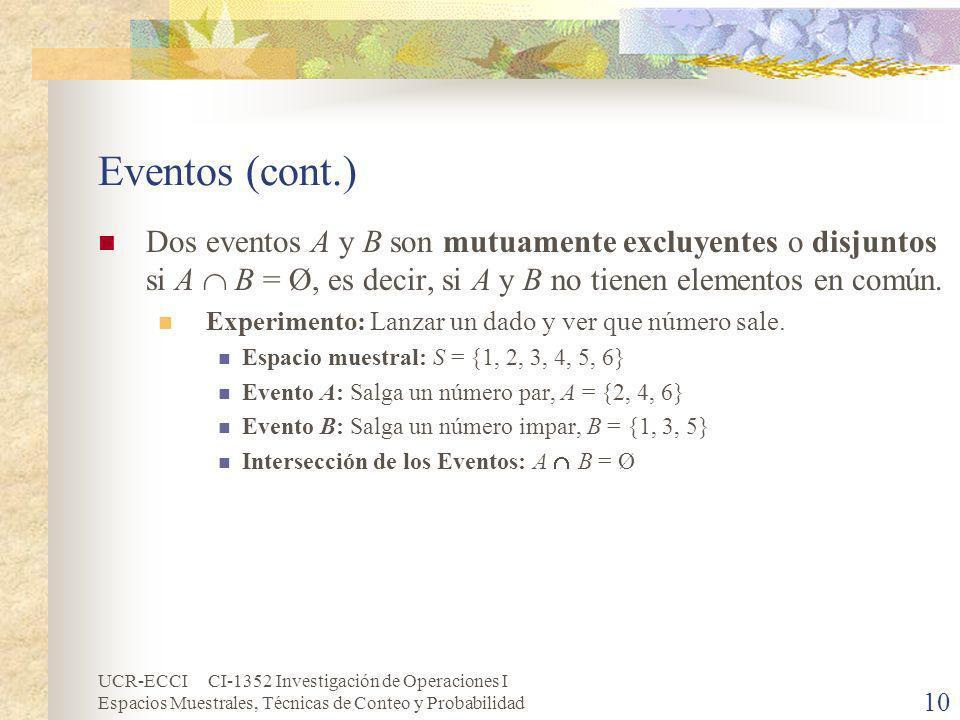 UCR-ECCI CI-1352 Investigación de Operaciones I Espacios Muestrales, Técnicas de Conteo y Probabilidad 10 Eventos (cont.) Dos eventos A y B son mutuam