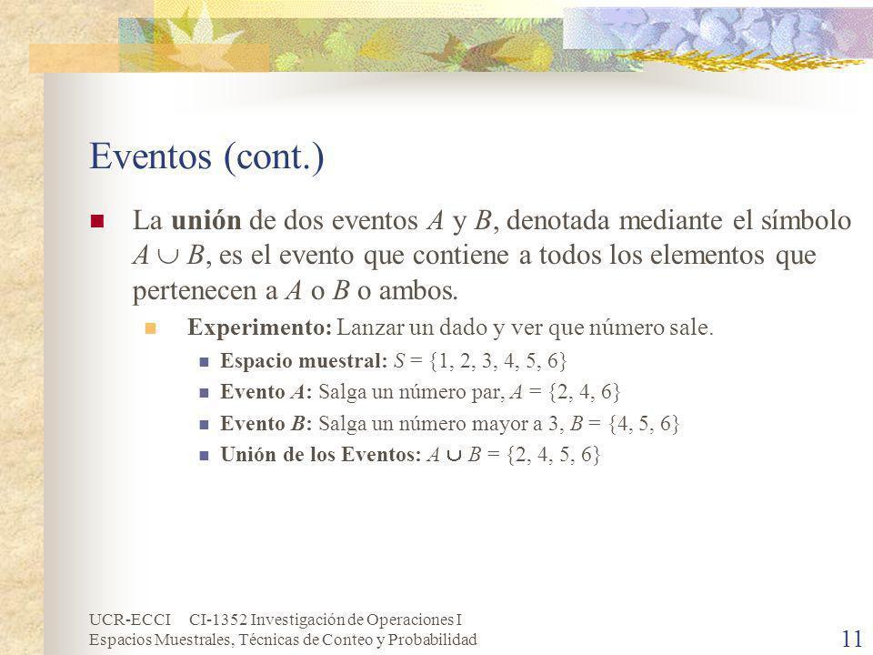 UCR-ECCI CI-1352 Investigación de Operaciones I Espacios Muestrales, Técnicas de Conteo y Probabilidad 11 Eventos (cont.) La unión de dos eventos A y