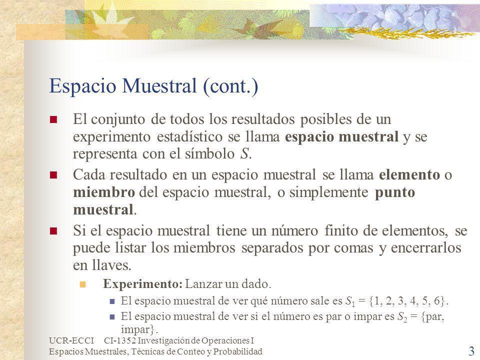 UCR-ECCI CI-1352 Investigación de Operaciones I Espacios Muestrales, Técnicas de Conteo y Probabilidad 3 Espacio Muestral (cont.) El conjunto de todos