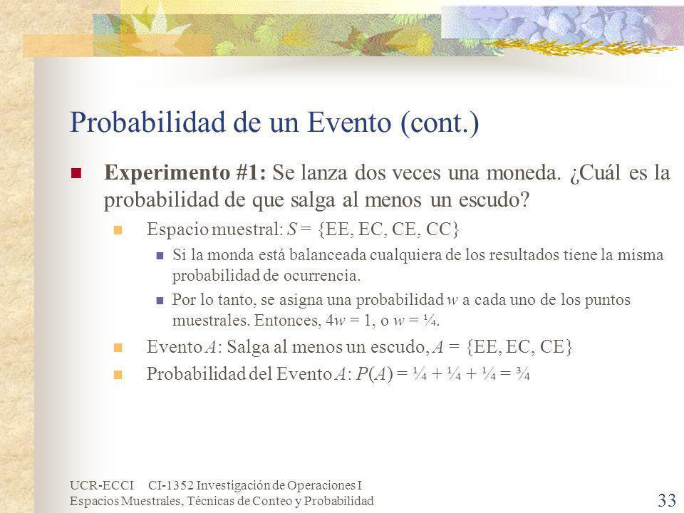 UCR-ECCI CI-1352 Investigación de Operaciones I Espacios Muestrales, Técnicas de Conteo y Probabilidad 33 Probabilidad de un Evento (cont.) Experiment