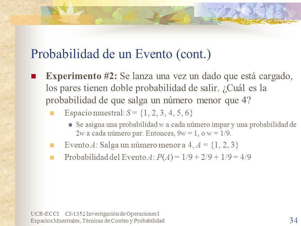 UCR-ECCI CI-1352 Investigación de Operaciones I Espacios Muestrales, Técnicas de Conteo y Probabilidad 34 Probabilidad de un Evento (cont.) Experiment