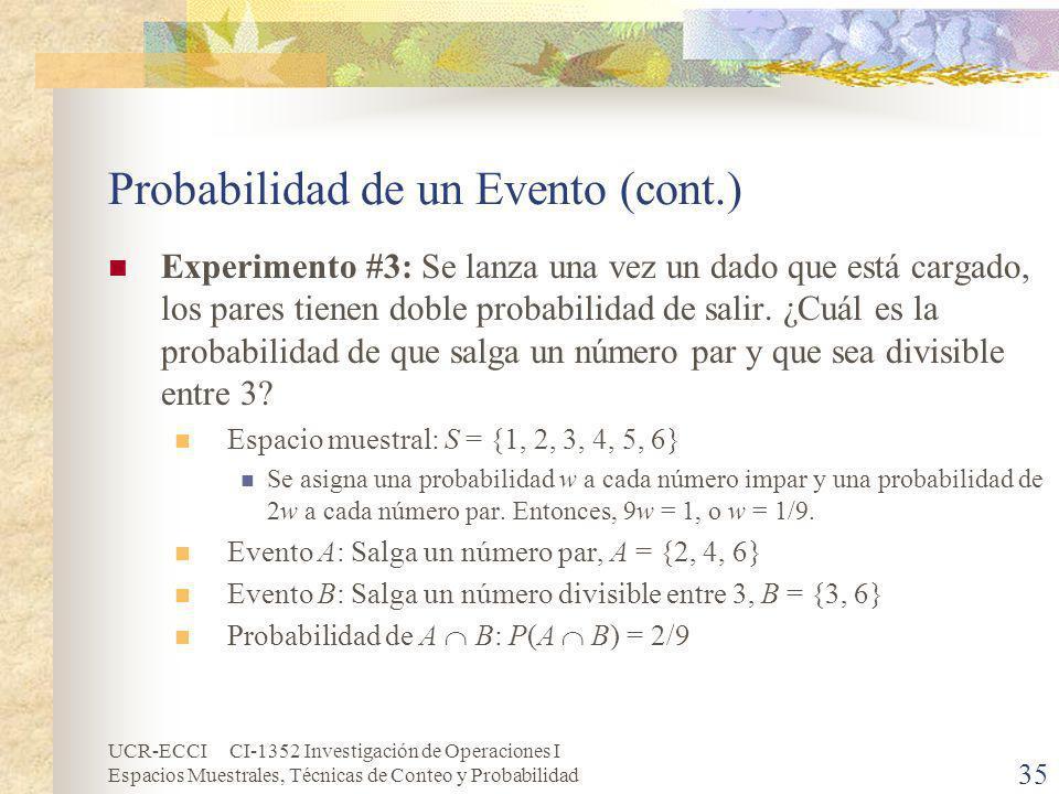 UCR-ECCI CI-1352 Investigación de Operaciones I Espacios Muestrales, Técnicas de Conteo y Probabilidad 35 Probabilidad de un Evento (cont.) Experiment