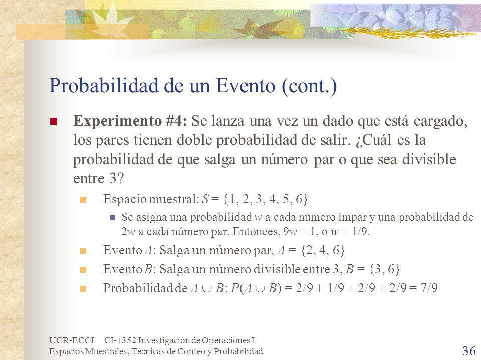 UCR-ECCI CI-1352 Investigación de Operaciones I Espacios Muestrales, Técnicas de Conteo y Probabilidad 36 Probabilidad de un Evento (cont.) Experiment