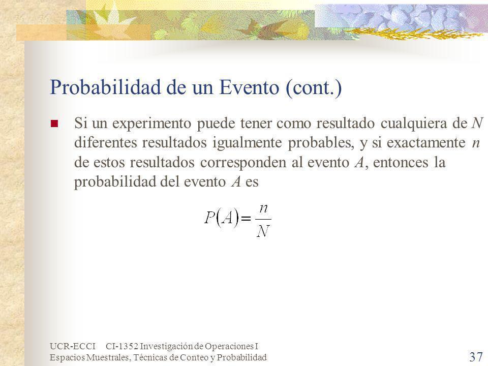 UCR-ECCI CI-1352 Investigación de Operaciones I Espacios Muestrales, Técnicas de Conteo y Probabilidad 37 Probabilidad de un Evento (cont.) Si un expe