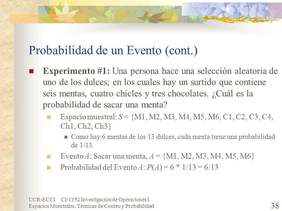 UCR-ECCI CI-1352 Investigación de Operaciones I Espacios Muestrales, Técnicas de Conteo y Probabilidad 38 Probabilidad de un Evento (cont.) Experiment
