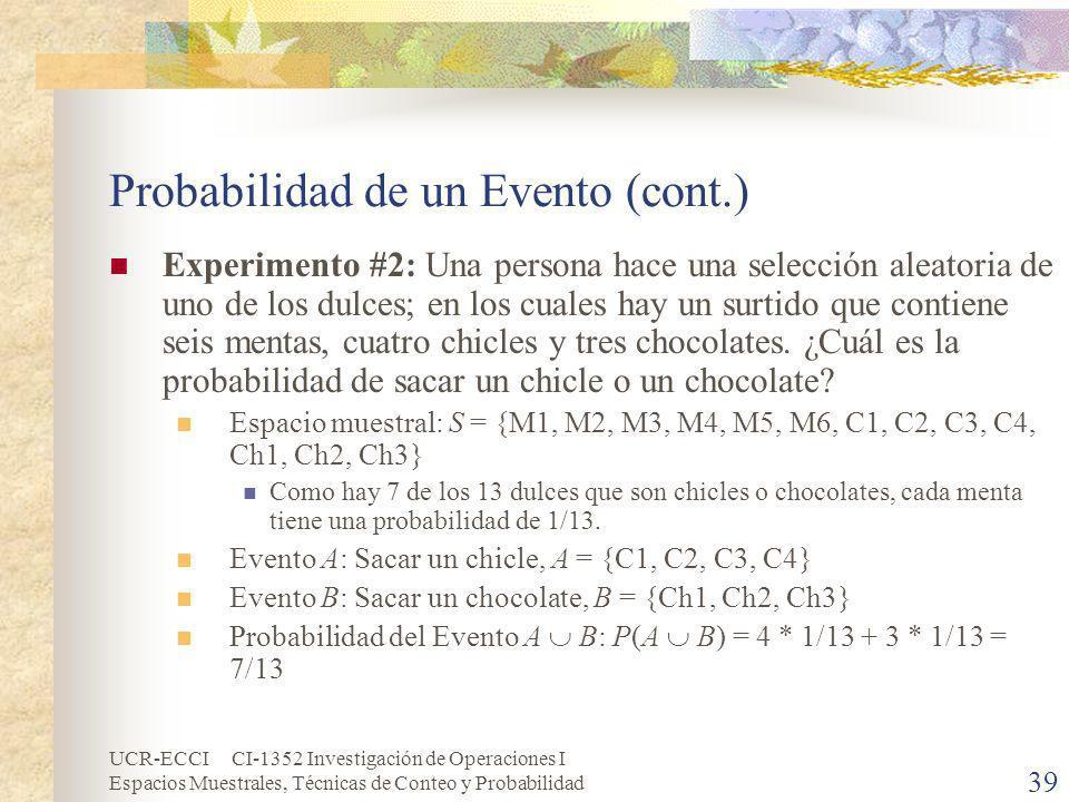 UCR-ECCI CI-1352 Investigación de Operaciones I Espacios Muestrales, Técnicas de Conteo y Probabilidad 39 Probabilidad de un Evento (cont.) Experiment