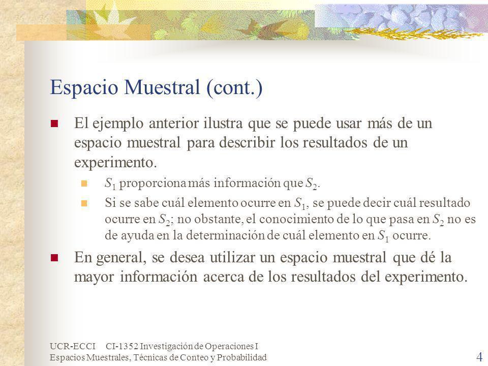 UCR-ECCI CI-1352 Investigación de Operaciones I Espacios Muestrales, Técnicas de Conteo y Probabilidad 4 Espacio Muestral (cont.) El ejemplo anterior