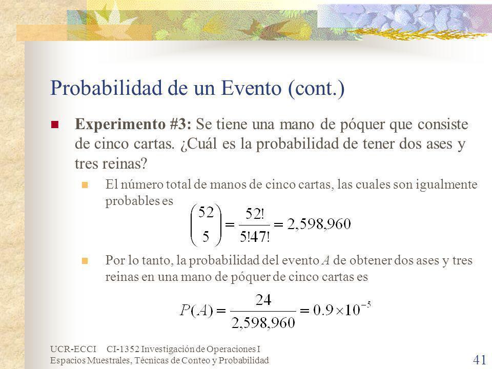UCR-ECCI CI-1352 Investigación de Operaciones I Espacios Muestrales, Técnicas de Conteo y Probabilidad 41 Probabilidad de un Evento (cont.) Experiment