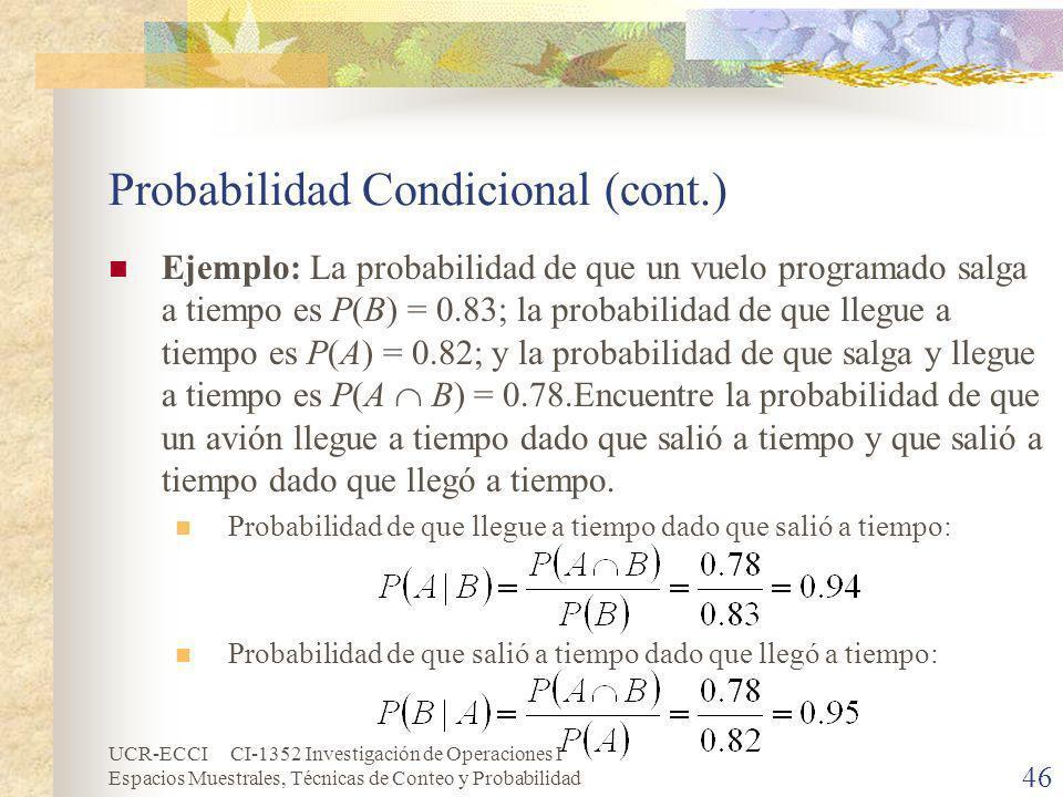 UCR-ECCI CI-1352 Investigación de Operaciones I Espacios Muestrales, Técnicas de Conteo y Probabilidad 46 Probabilidad Condicional (cont.) Ejemplo: La