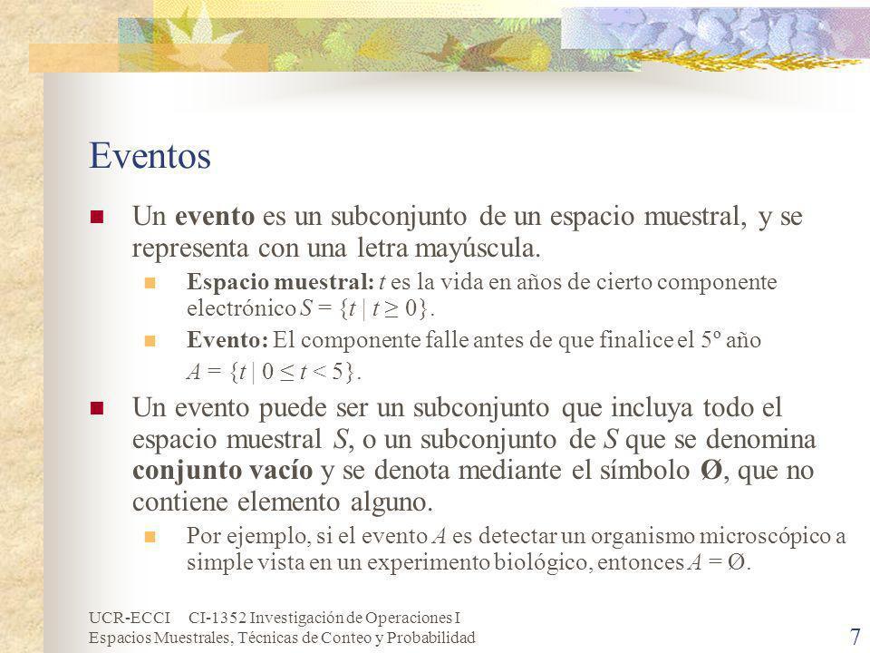 UCR-ECCI CI-1352 Investigación de Operaciones I Espacios Muestrales, Técnicas de Conteo y Probabilidad 7 Eventos Un evento es un subconjunto de un esp