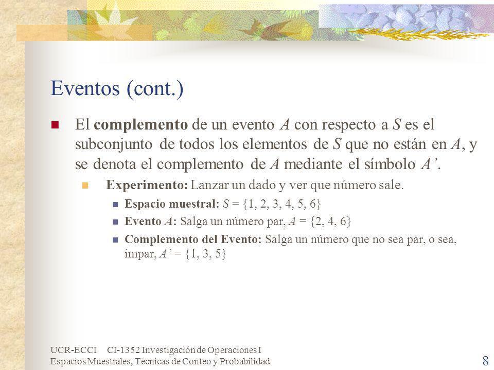 UCR-ECCI CI-1352 Investigación de Operaciones I Espacios Muestrales, Técnicas de Conteo y Probabilidad 8 Eventos (cont.) El complemento de un evento A