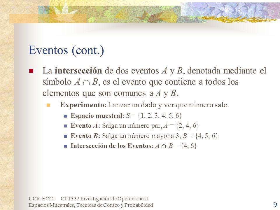 UCR-ECCI CI-1352 Investigación de Operaciones I Espacios Muestrales, Técnicas de Conteo y Probabilidad 9 Eventos (cont.) La intersección de dos evento