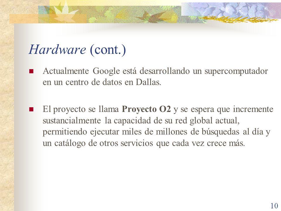Hardware (cont.) Actualmente Google está desarrollando un supercomputador en un centro de datos en Dallas. El proyecto se llama Proyecto O2 y se esper