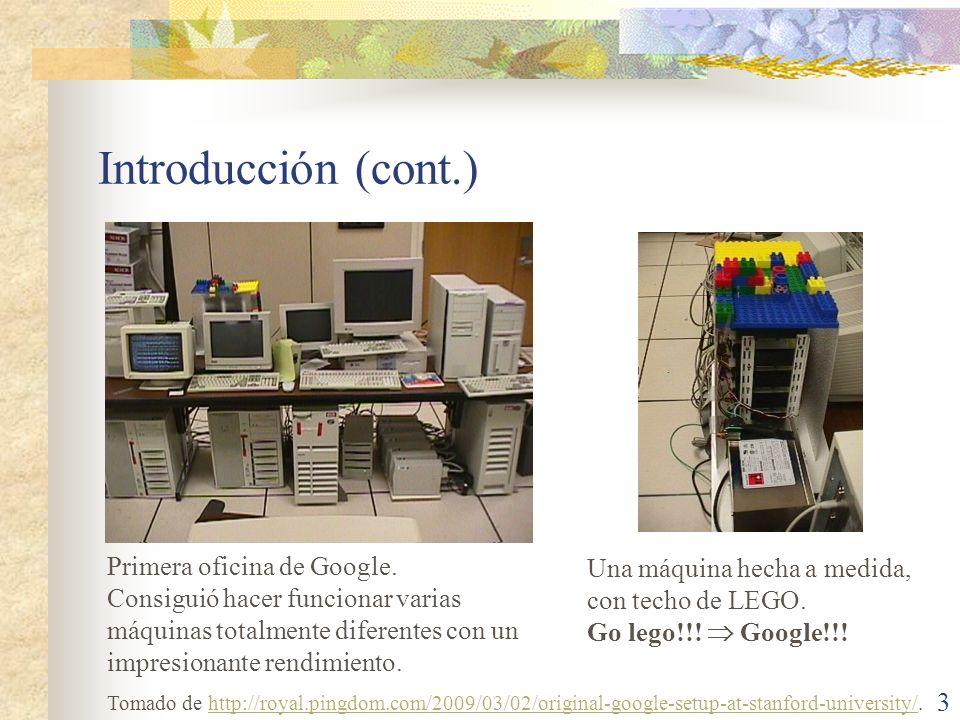 Introducción (cont.) Primera oficina de Google. Consiguió hacer funcionar varias máquinas totalmente diferentes con un impresionante rendimiento. Una