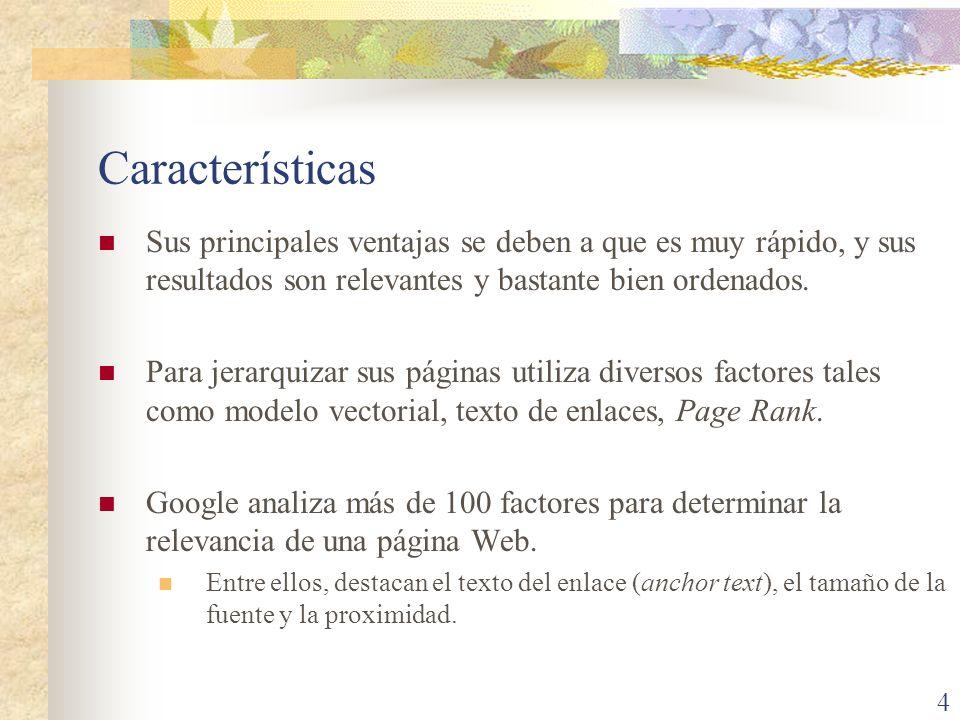 Características (cont.) Google indexa más de 3 mil millones de páginas Web, aunque ofrecen más resultados gracias a los rastreos profundos.