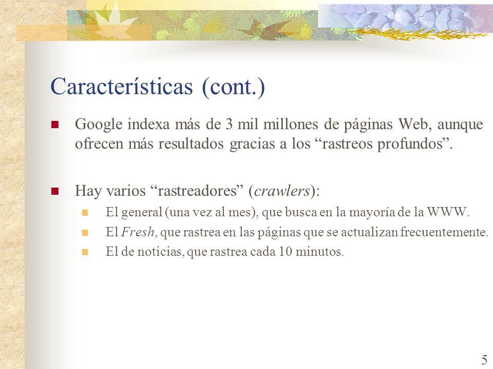Características (cont.) Google indexa más de 3 mil millones de páginas Web, aunque ofrecen más resultados gracias a los rastreos profundos. Hay varios